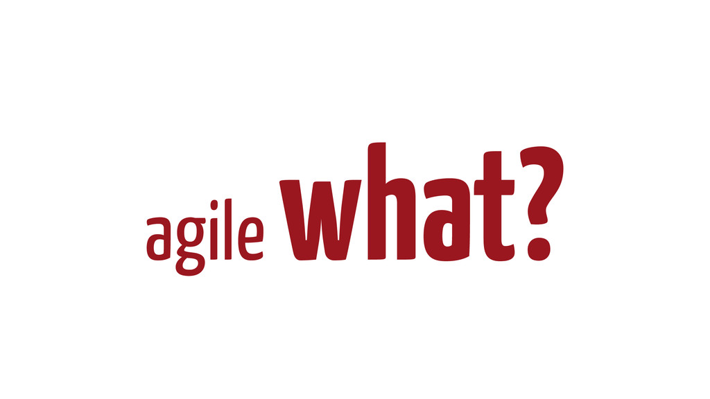 agile what?