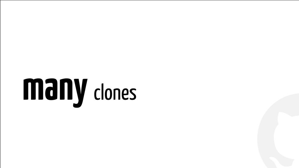 ! ! many clones
