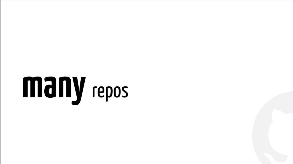 ! ! many repos