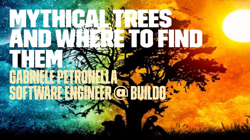 Mythical Trees and where to find them Gabriele P...