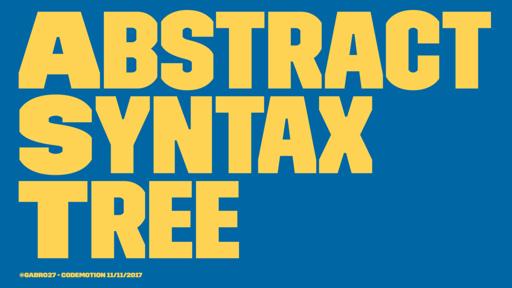 Abstract Syntax Tree @gabro27 - Codemotion 11/1...