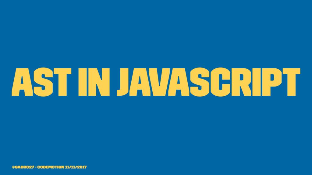 AST in JavaScript @gabro27 - Codemotion 11/11/2...