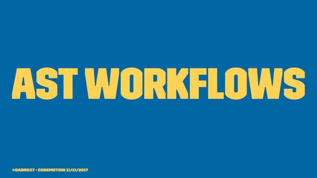 AST Workflows @gabro27 - Codemotion 11/11/2017