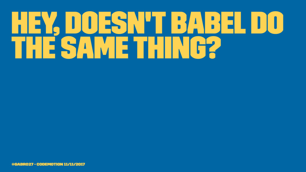 hey, doesn't babel do the same thing? @gabro27 ...