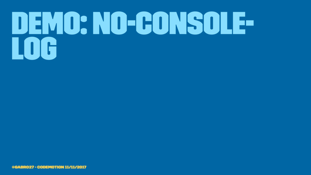 demo: no-console- log @gabro27 - Codemotion 11/...