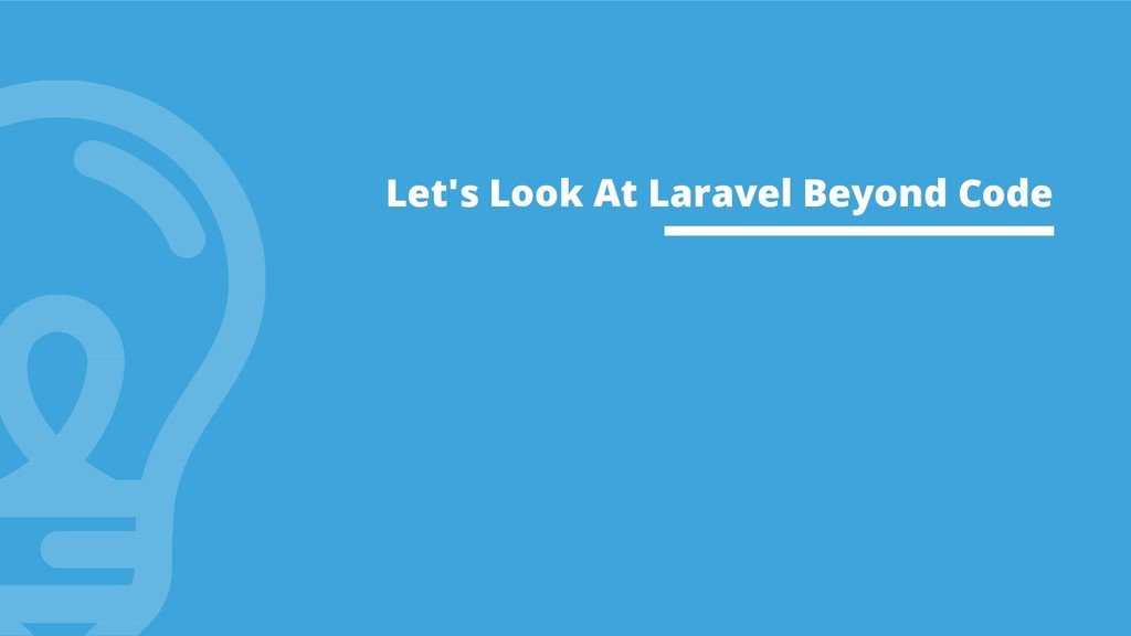Let's Look At Laravel Beyond Code