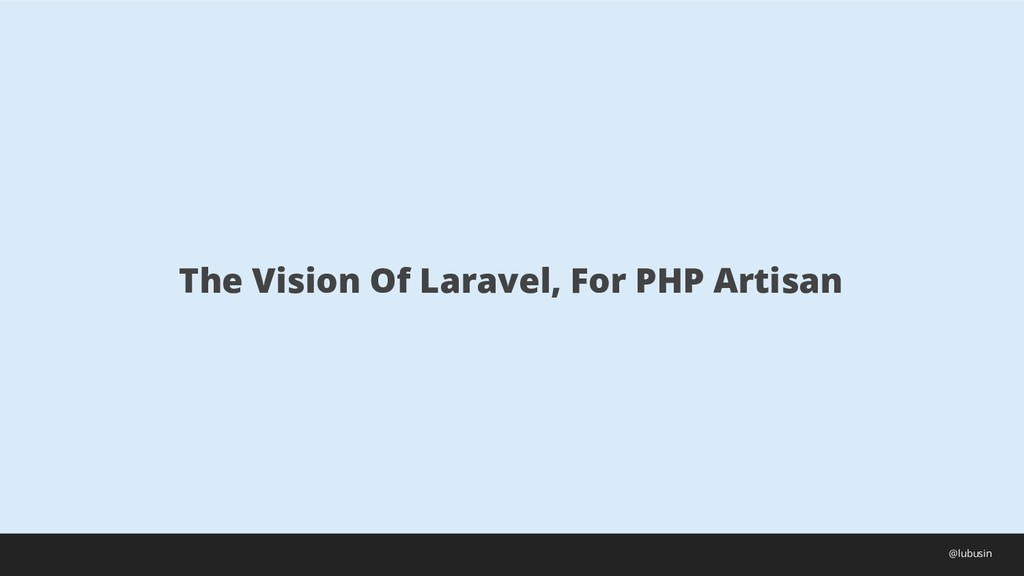 The Vision Of Laravel, For PHP Artisan @lubusin