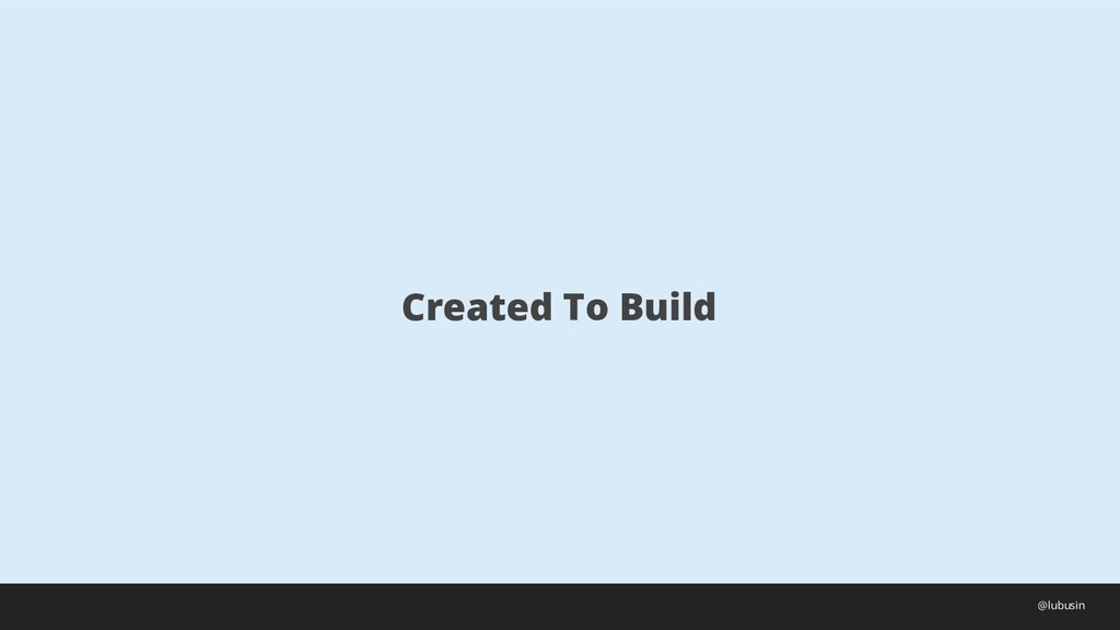 Created To Build @lubusin