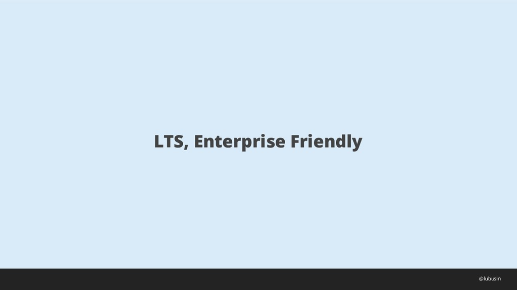 LTS, Enterprise Friendly @lubusin