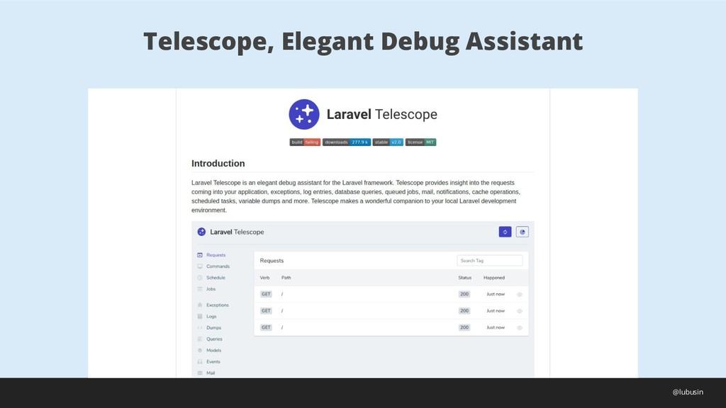 Telescope, Elegant Debug Assistant @lubusin