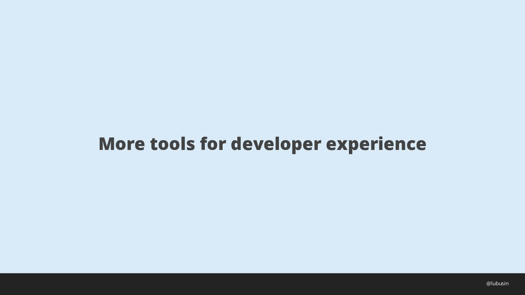 More tools for developer experience @lubusin