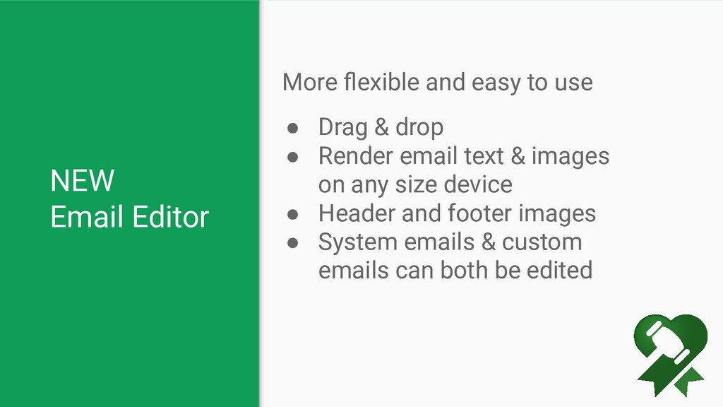 NEW Email Editor More flexible and easy to use ●...