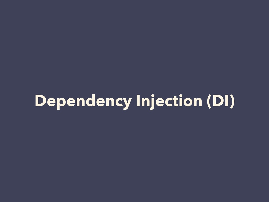 Dependency Injection (DI)