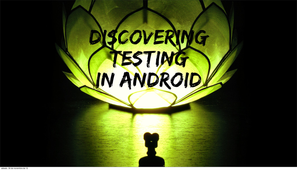 Discovering Testing in android Mario de Frutos ...