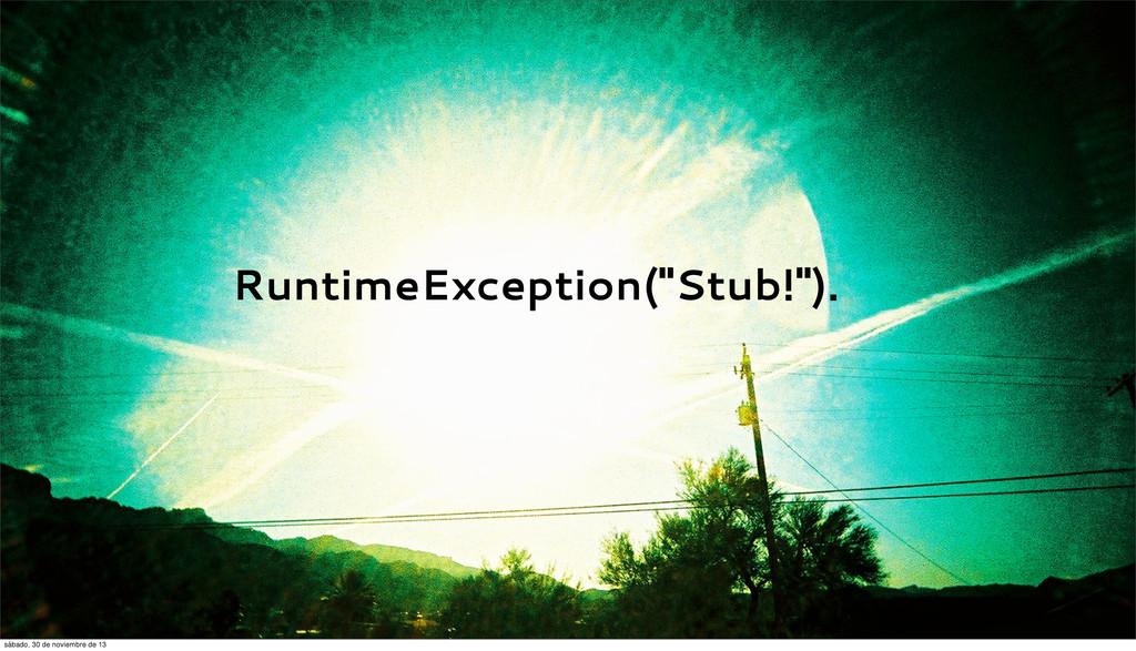 "RuntimeException(""Stub!""). sábado, 30 de noviem..."