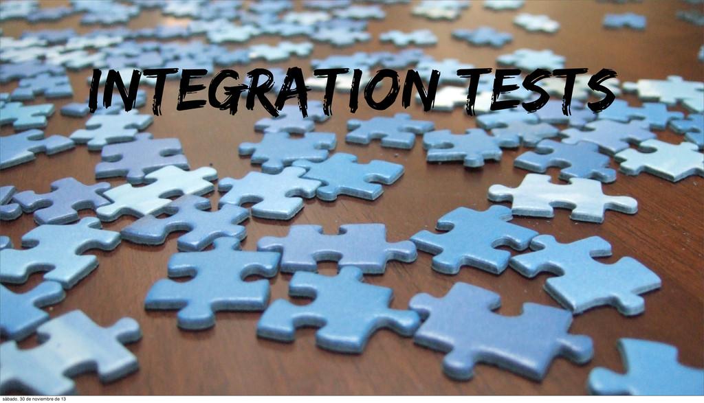 INTEGRATION TESTS sábado, 30 de noviembre de 13
