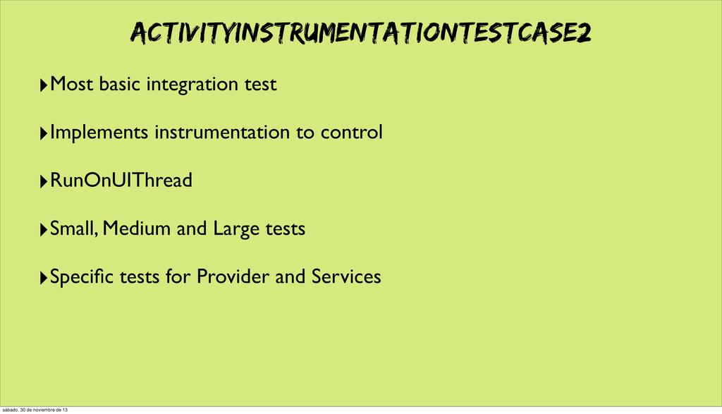 ActivityInstrumentationTestCase2 ‣Most basic in...