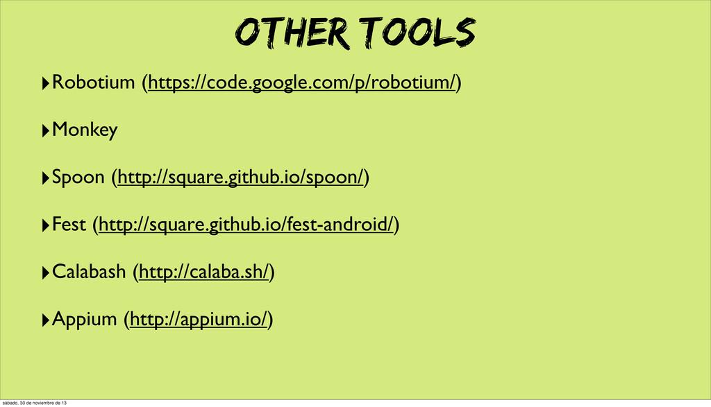 OTHER TOOLS ‣Robotium (https://code.google.com/...