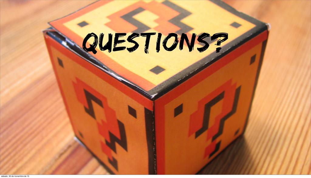 QUESTIONS? sábado, 30 de noviembre de 13