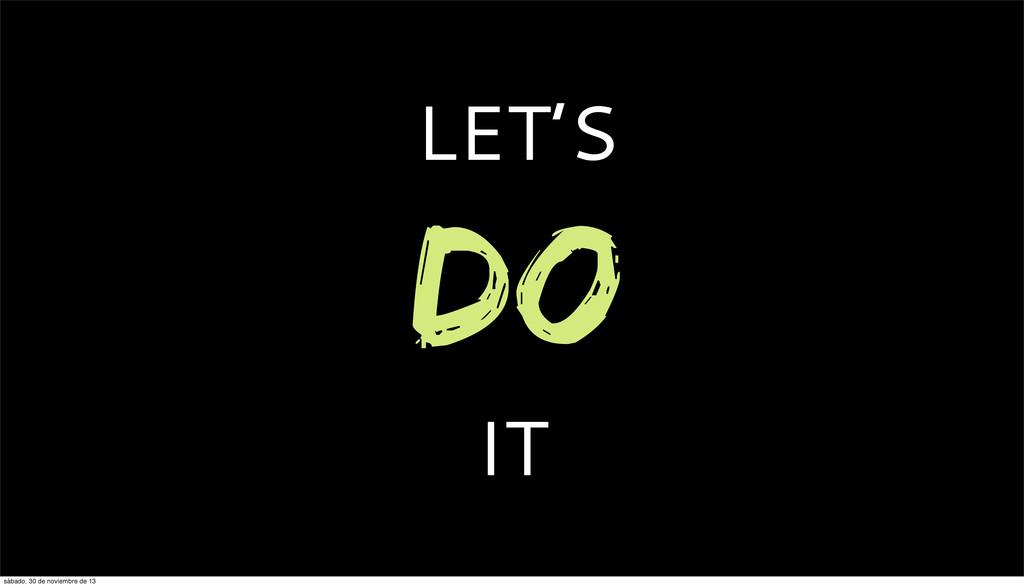 LET'S DO IT sábado, 30 de noviembre de 13