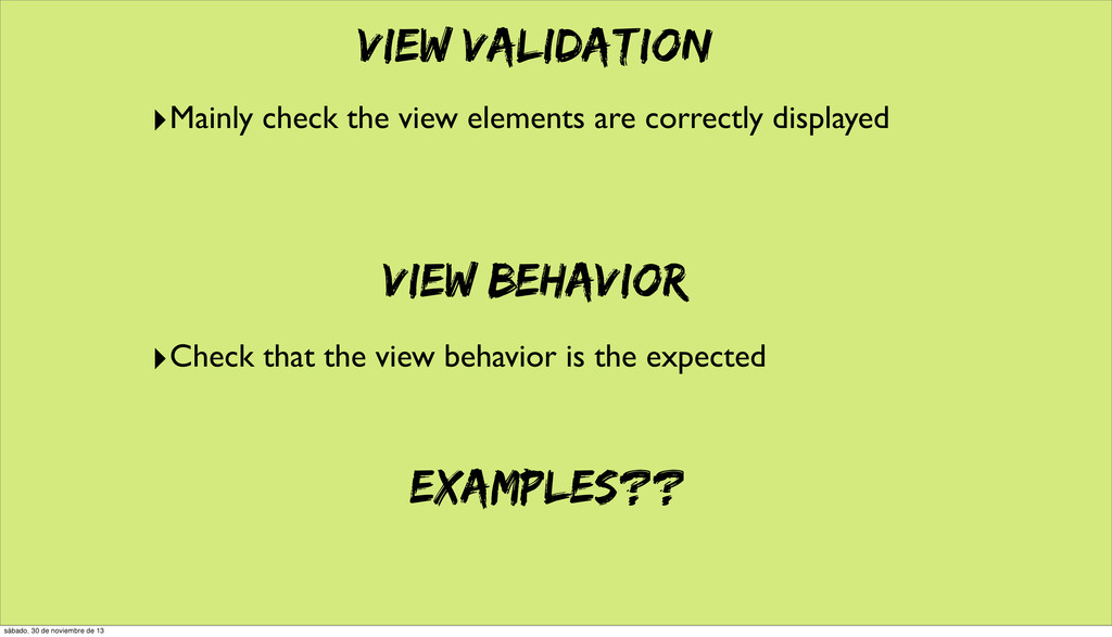 View validation ‣Mainly check the view elements...