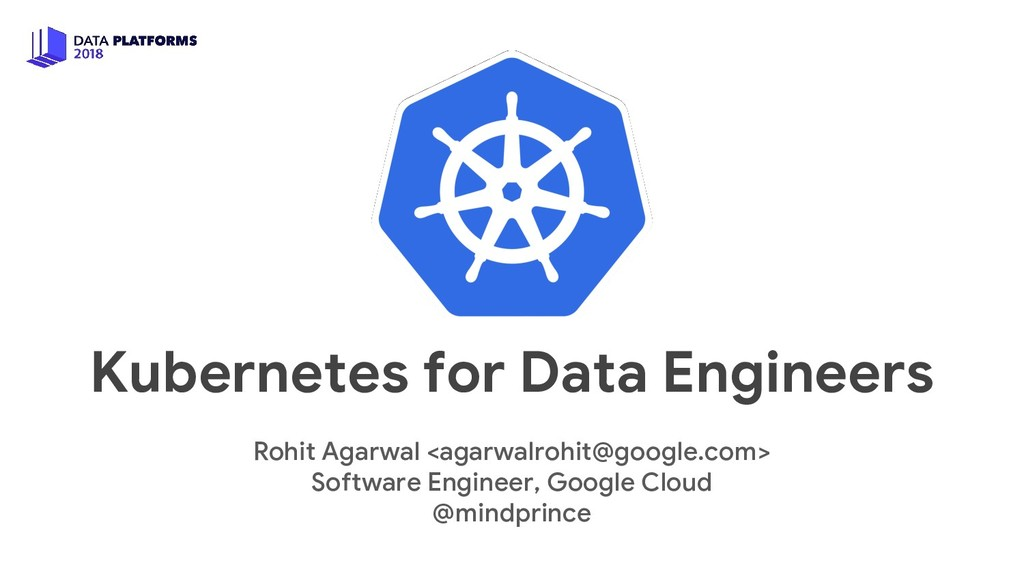 Kubernetes for Data Engineers Rohit Agarwal <ag...