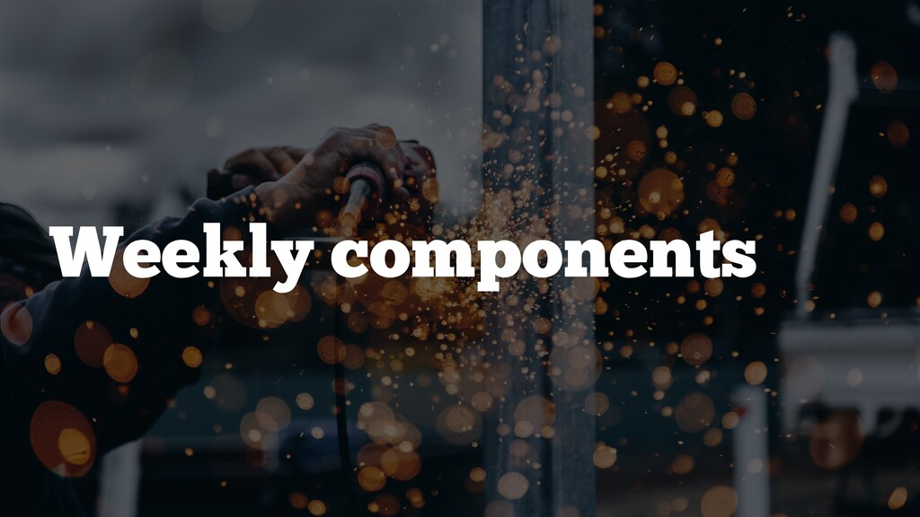 Weekly components