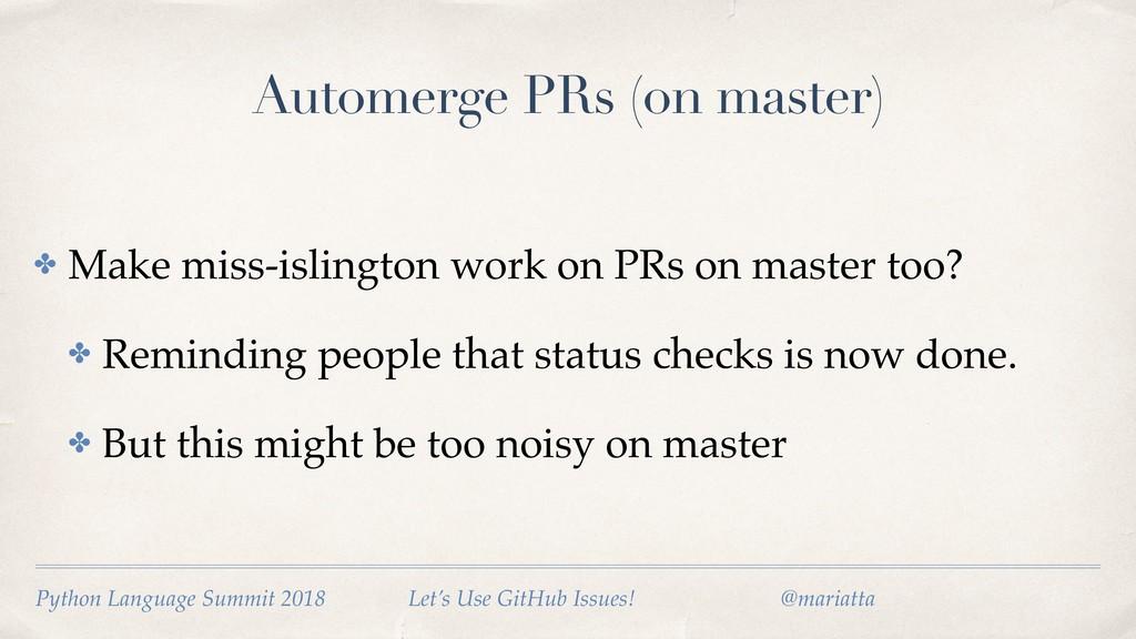 Automerge PRs (on master) ✤ Make miss-islington...