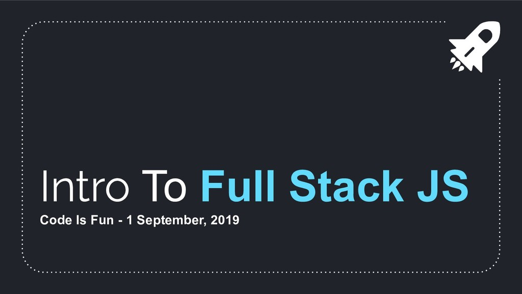 Intro To Full Stack JS Code Is Fun - 1 Septembe...