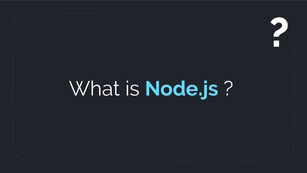 What is Node.js ? ?
