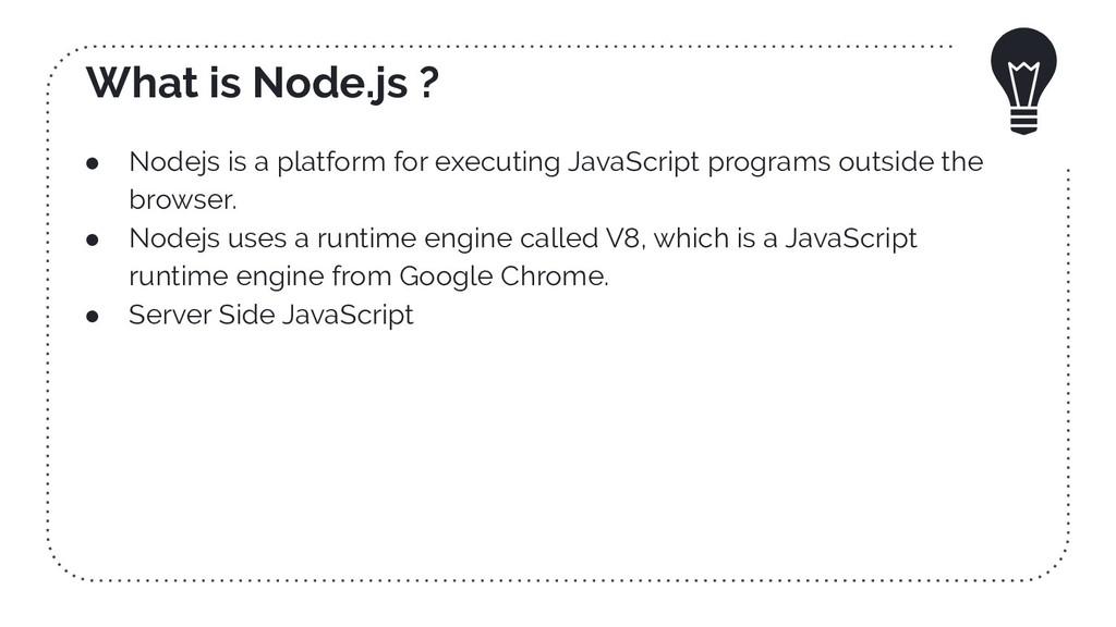 What is Node.js ? ● Nodejs is a platform for ex...