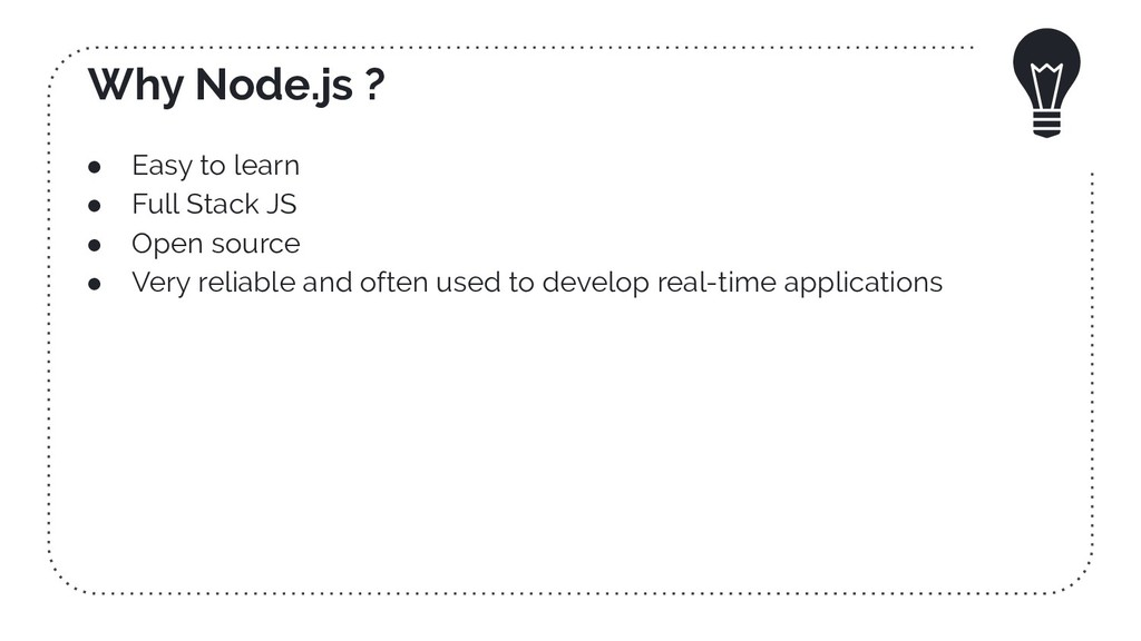Why Node.js ? ● Easy to learn ● Full Stack JS ●...