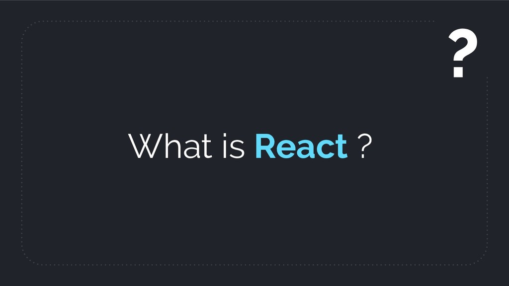 What is React ? ?