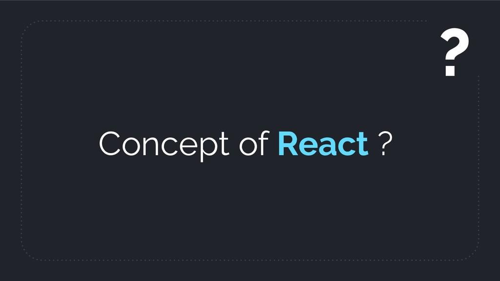 Concept of React ? ?