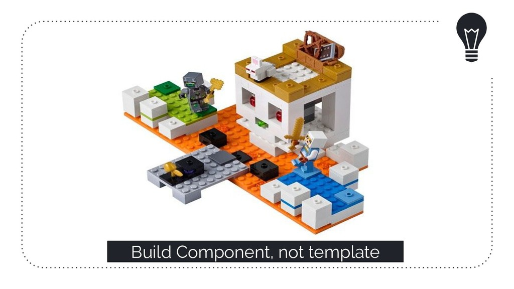 Build Component, not template