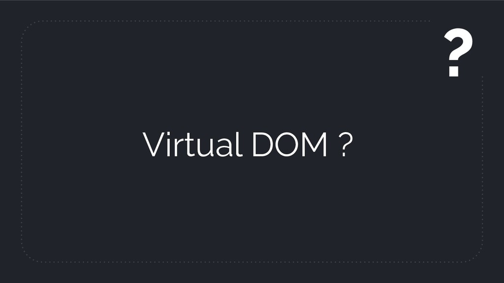Virtual DOM ? ?