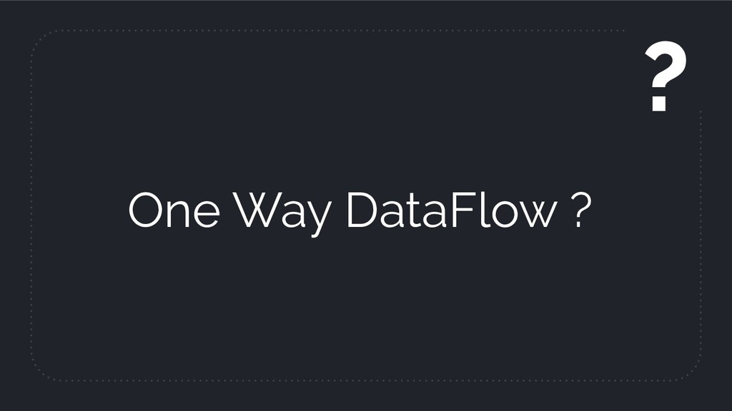 One Way DataFlow ? ?