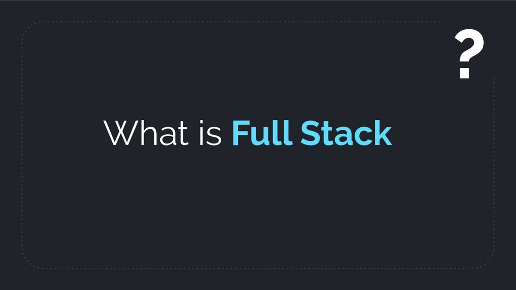 What is Full Stack ?