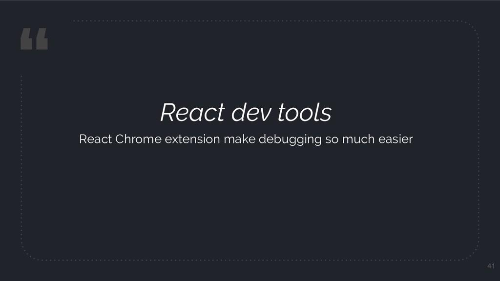 """ React dev tools React Chrome extension make d..."