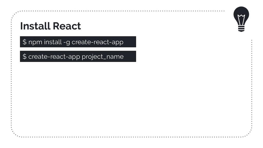 Install React $ npm install -g create-react-app...