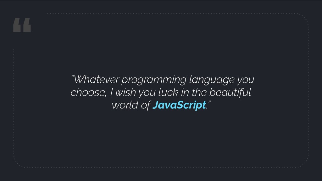""" ""Whatever programming language you choose, I ..."
