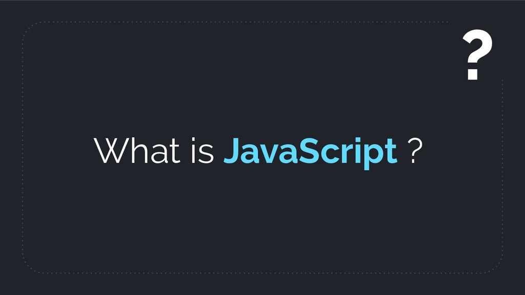 What is JavaScript ? ?