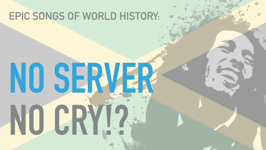 NO SERVER NO CRY!? EPIC SONGS OF WORLD HISTORY: