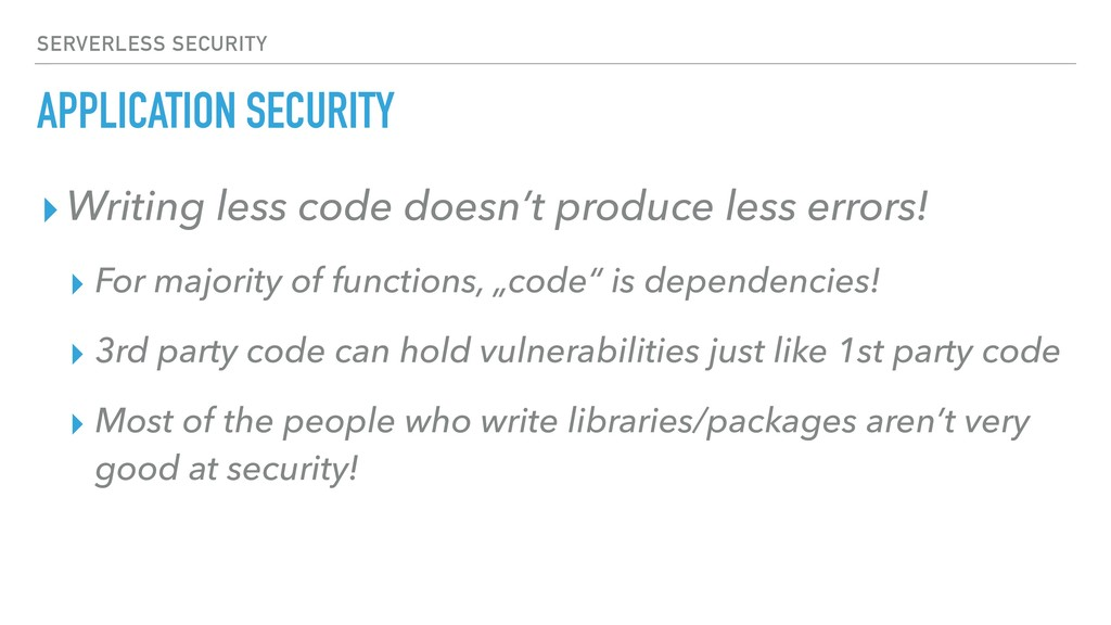 APPLICATION SECURITY ▸Writing less code doesn't...