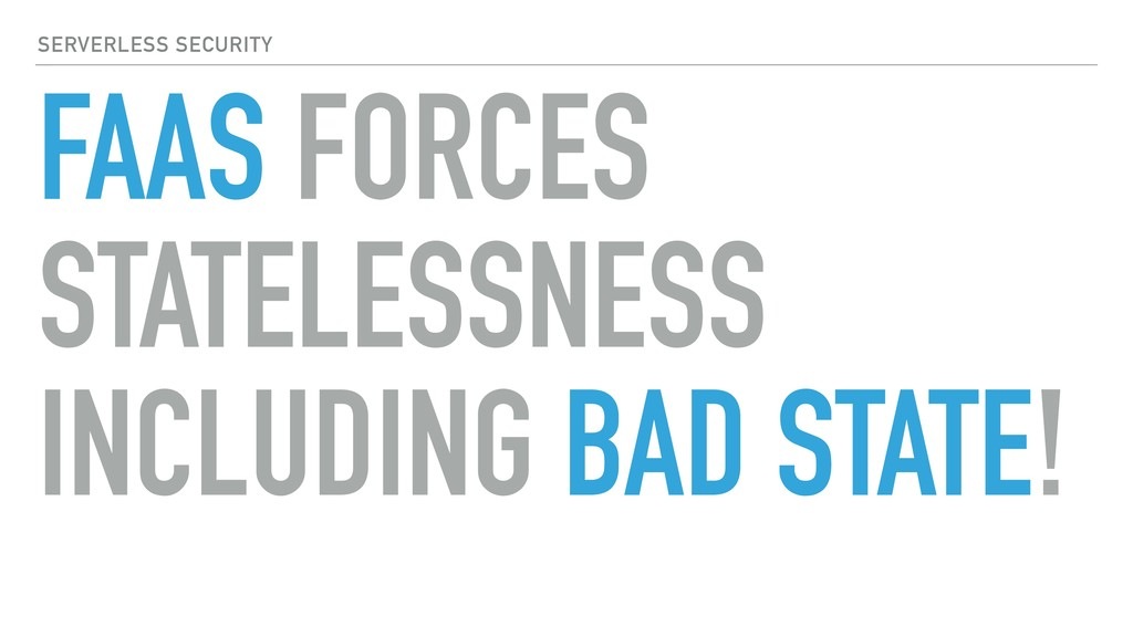 SERVERLESS SECURITY FAAS FORCES STATELESSNESS