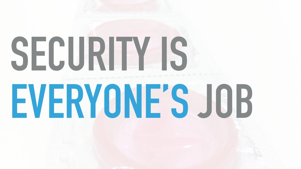 SECURITY IS EVERYONE'S JOB