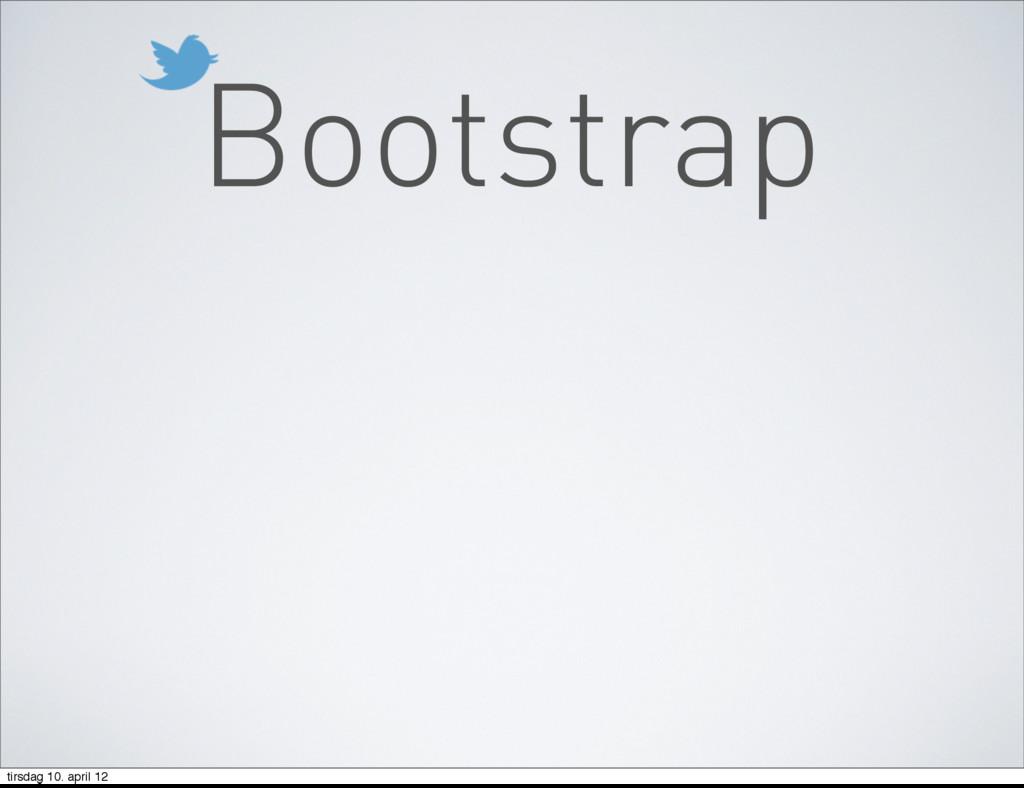 Bootstrap tirsdag 10. april 12