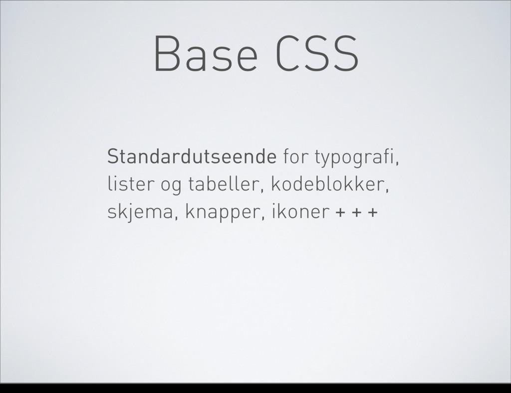 Base CSS Standardutseende for typografi, lister...