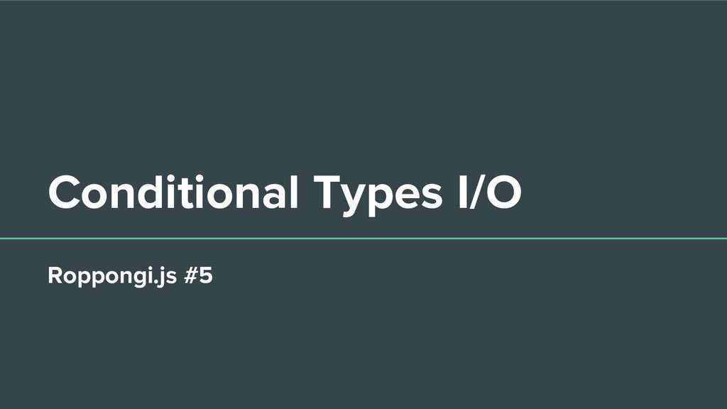 Conditional Types I/O Roppongi.js #5