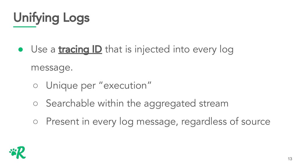 Unifying Logs ● Use a tracing ID that is inject...